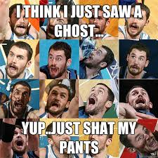 Kevin Love Meme - i think i just saw a ghost yup just shat my pants kevin love