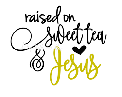 raised on sweet tea and jesus svg jesus quote svg cut file