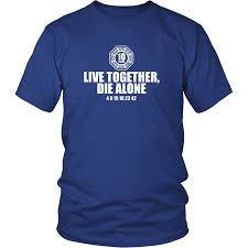 live together lost live together die alone t shirt u2013 fishbiscuitdesigns