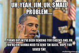 Uh Meme - uh yeah jim uh small problem turns out we ve been