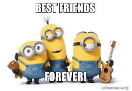 Friends Forever Meme - best friends forever minions make a meme