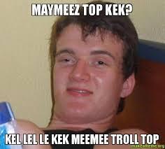 Top Kek Meme - maymeez top kek kel lel le kek meemee troll top make a meme
