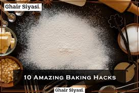 Baking Hacks 10 Amazing Baking Hacks One Must Know Ghair Siyasi