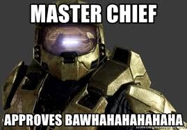 Master Chief Meme - master chief approves bawhahahahahaha halo 4 master chief meme