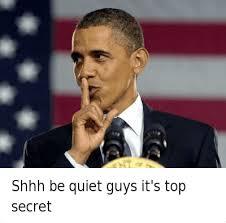 Secret Meme - shhh be quiet guys it s top secret shhh be quiet guys it s top