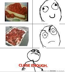 Close Enough Meme - cherry cheese cake close enough meme by sunit memedroid