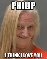I Think I Love You Meme - philip i think i love you prison lady like yeahh meme generator