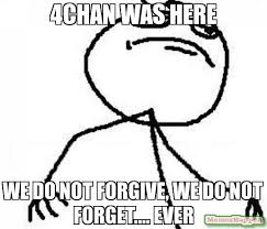 Memes 4chan - 4chan was here we do not forgive we do not forget ever meme