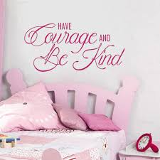 girls bedroom wall decals have courage and be kind vinyl wall decal for girls bedroom