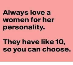 Love Meme For Her - always love a women for her personality they have like 10 so you
