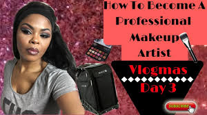 become a professional makeup artist how to become a professional makeup artist vlogmas 2016 day 3