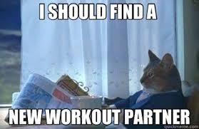 Workout Partner Meme - i should find a new workout partner i should buy a bike quickmeme