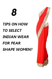 8 tips on how to select indian wear for pear shape women candy crow