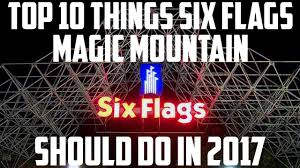 Season Pass Renewal Six Flags Top 10 Things Six Flags Magic Mountain Should Do 2017 Youtube