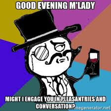 good evening m u0027lady might i engage good evening meme picsmine