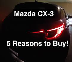 which mazda to buy 5 things to love about the 2016 mazda cx 3 youtube