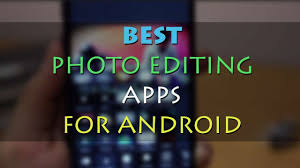 photo editing app for android free top 5 best photo editing apps free for android