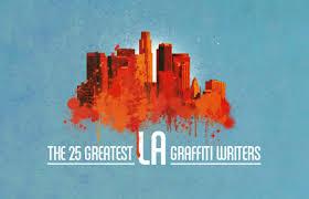 the 25 greatest la graffiti writers complex