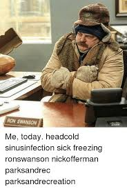 Head Cold Meme - ron swanson me today headcold sinusinfection sick freezing