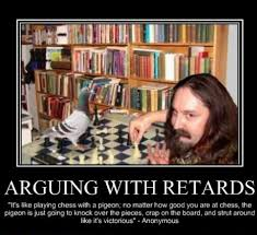 Retards Retards Everywhere Meme - arguing with retards meme by dguitarified memedroid