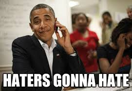 Haters Gonna Hate Meme Generator - obama haters memes quickmeme yes please pinterest obama