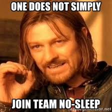 Team No Sleep Meme - one does not simply join team no sleep one does not simply