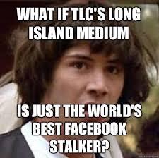 Best Facebook Memes - what if tlc s long island medium is just the world s best facebook
