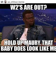 W 2 Meme - tu yo chillout homie w2 s are out hold uplmaury that baby does look