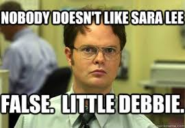 Debbie Meme - nobody doesn t like sara lee false little debbie dwight