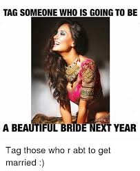 Tag Someone Who Memes - tag someone who is going to be a beautiful bride next year tag