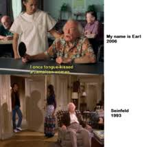 My Name Is Earl Memes - noticed this connection between my name is earl and seinfeld