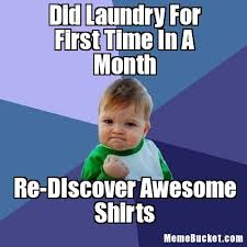That Time Of The Month Meme - did laundry for first time in a month create your own meme