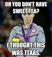 Sweet Tea Meme - oh you don t have sweet tea i thought this was texas mckayla