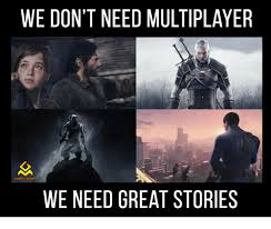 Games Memes - we don t need multiplayer gaming memes we need great stories