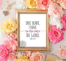 john 16 33 take heart i have overcome the world bible verse