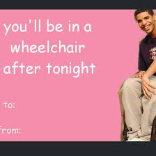 Drake In A Wheel Chair Top 10 Valentine U0027s Day Memes Valentine U0027s Day 2014 National Bet