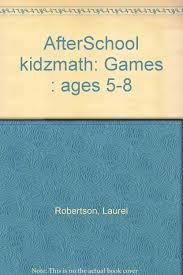 afterschool kidzmath games ages 5 8 laurel robertson