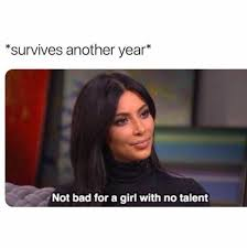 Bad Girl Meme - dopl3r com memes survives another year not bad for a girl with