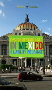 tips for renting a car in mexico u0026 mexican liability insurance
