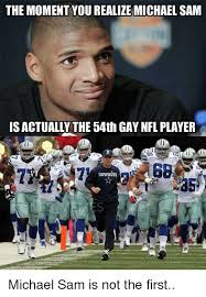 Michael Sam Meme - the moment yourealize michael sam is actually the 54th gay nfl