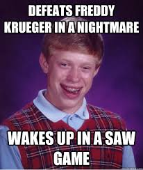 Freddy Krueger Meme - defeats freddy krueger in a nightmare wakes up in a saw game bad