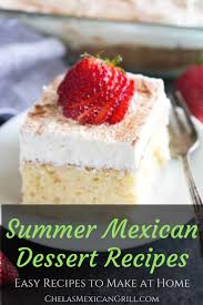 summer mexican dessert recipes that are totally worth it chelas