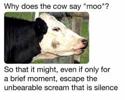 Moo Meme - dopl3r com memes why does the cow say moo so that it might even