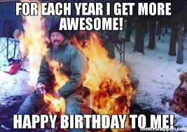 Happy Birthday To Me Meme - for each year i get more awesome happy birthday to me meme ligaf