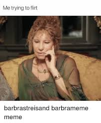 Barbra Streisand Meme - me trying to flirt barbrastreisand barbrameme meme barbra