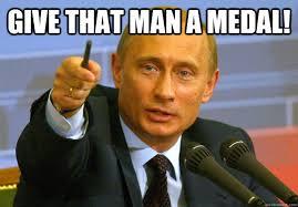 Medal Meme - give that man a medal vladmir putin quickmeme