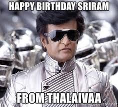 Science Birthday Meme - happy birthday sriram from thalaivaa rajinikanth beyond science