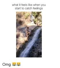 Catching Feelings Meme - 25 best memes about catch feelings catch feelings memes