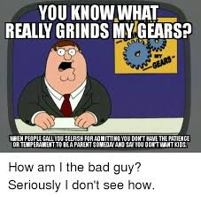 Selfish Meme - you know what reall grinds oto when people call you selfish for