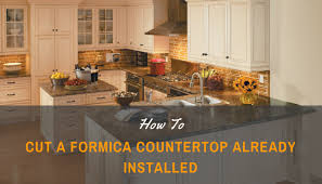 How To Install A Laminate Kitchen Countertop - how to cut formica countertop already installed family health